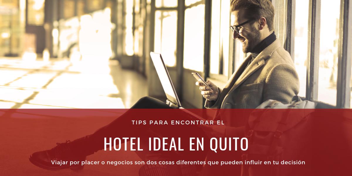 Tips para encontrar el hotel ideal en tu viaje de negocios a Quito
